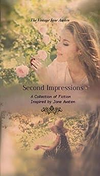 Second Impressions: A Collection of Fiction Inspired by Jane Austen (Vintage Jane Austen Book 6) by [Scheele, Hannah, Kaiser Writes, E., Holman, Mikayla, Peyton, Therese, Bryant, Gail, Jones, Hannah, Baxter, Jennifer]