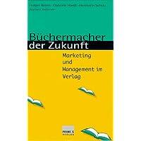Büchermacher der Zukunft: Marketing und Management im Verlag