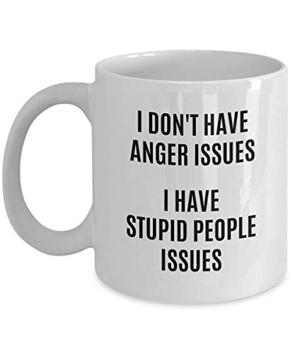 I Don't Have Anger Issues Mug Stupid People Stress Relief Management Walk Away Coffee Cup Funny - Stupid T-shirts Gifts