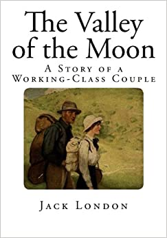 The Valley of the Moon (Jack London Classics)