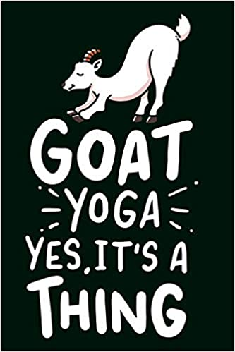 Goat Yoga Yes It Is A Thing: Funny Yogi Gift and Present for ...
