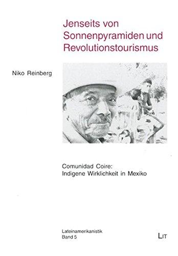Jenseits von Sonnenpyramiden und Revolutionstourismus: Comunidad Coire: Indigene Wirklichkeit in Mexiko (Lateinamerikanistik)