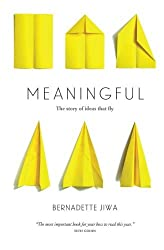 Meaningful: The Story of Ideas That Fly by Bernadette Jiwa (2015-10-09)
