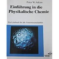 Einführung in die Physikalische Chemie: Ein Lehrbuch für alle Naturwissenschaftler