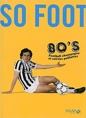 So foot 80's, football champagne et soirées paillettes.