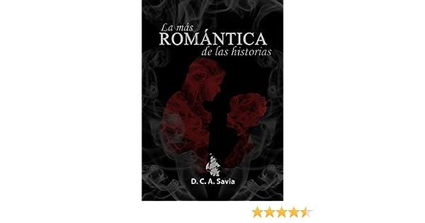 La más romántica de las historias eBook: D.C.A. Savia, Facundo Andrés Carli: Amazon.es: Tienda Kindle