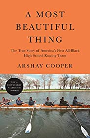 A Most Beautiful Thing: The True Story of America's First All-Black High School Rowing