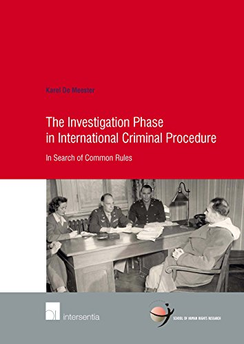 The Investigation Phase in International Criminal Procedure: In Search of Common Rules (School of Human Rights Research)