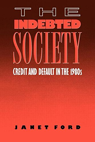 The Indebted Society  Credit And Default In The 1980S