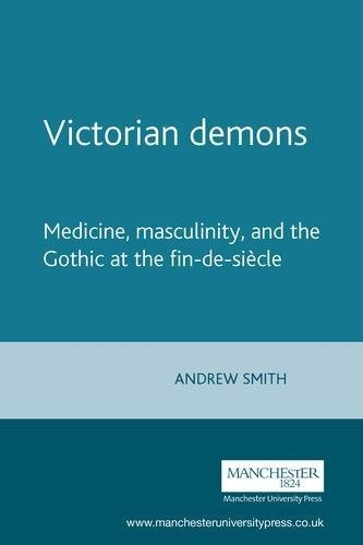 Victorian demons: Medicine, masculinity, and the Gothic at the fin-de-siècle
