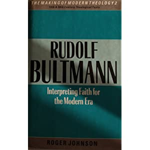 Rudolf Bultmann: Interpreting Faith for the Modern Era (Making of Modern Theology)