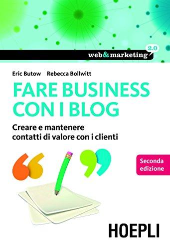 Fare Business con i blog: Creare e mantenere contatti di valore con i clienti (Web & marketing 2.0) (Italian Edition) Pdf