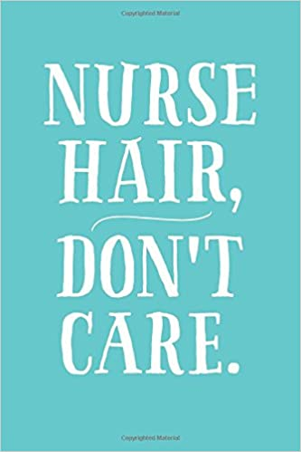 Nurse Hair, Don\'t Care: 6x9 Lined Writing Notebook Journal, 120 ...