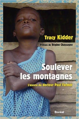 Tracy Kidder - Soulever les montagnes: l' oeuvre du Dr Paul Farmer