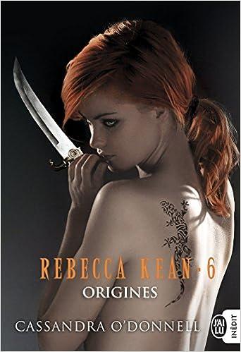 Rebecca Kean, Tome 6 : Origines de Cassandra O'Donnell 2017