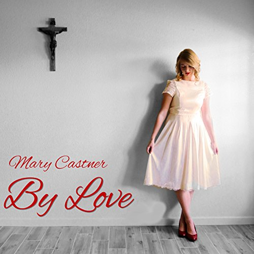 Mary Castner - By Love 2017