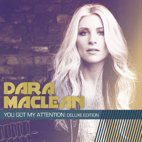 Dara Maclean - You Got My Attention [Deluxe Edition] (2012)