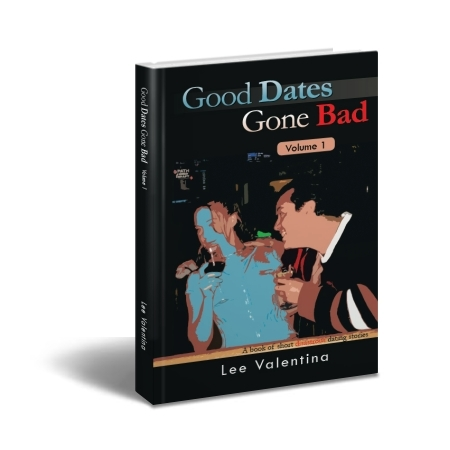 Good Dates Gone Bad Volume 1: A book of short disastrous dating stories