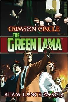 The Green Lama: Crimson Circle (The Green Lama Legacy) (Volume 4) by Adam Lance Garcia (2015-12-01)