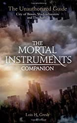 The Mortal Instruments Companion: City of Bones, Shadowhunters and the Sight: The Unauthorized Guide 1st (first) Edition by Gresh, Lois H. published by Macmillan Children's Books (2013)