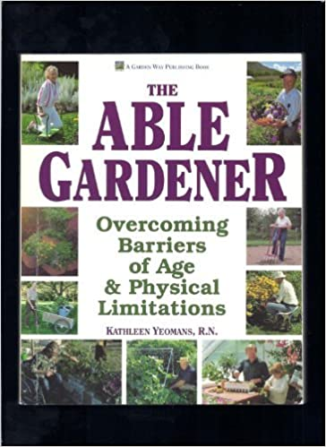 The Able Gardener: Overcoming Barriers of Age & Physical Limitations by Kathleen Yeomans (1993-03-02)
