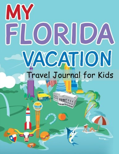 My Florida Vacation - Travel Journal For Kids: Draw & Write Children's Travel Journal