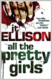 Front cover for the book All The Pretty Girls by J. T. Ellison