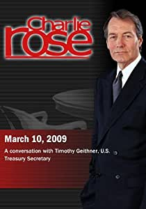 Charlie Rose -Timothy Geithner (March 10, 2009)