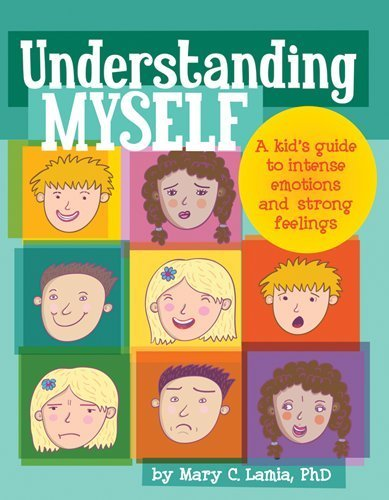 Understanding Myself A Kids Guide to Intense Emotions and Strong Feelings by Mary C., Ph.D. Lamia [Magination Press,2010] (Hardcover)