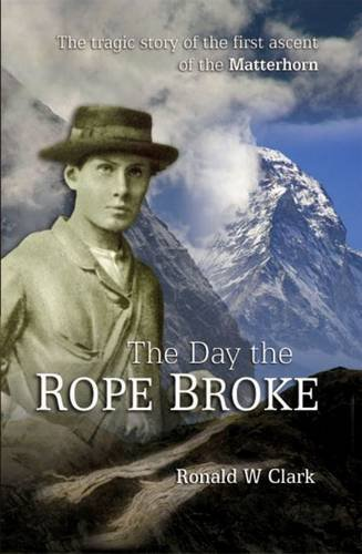 The Day the Rope Broke: The Tragic Story of the First Ascent of the Matterhorn