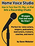 Home Voice Studio: How to Turn Your PC, Mac, or iPad Into a Recording Studio