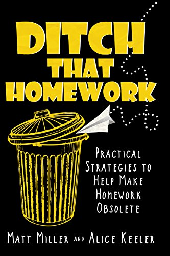 Ditch That Homework: Practical Strategies to Help Make Homework Obsolete by [Miller, Matt, Keeler, Alice]