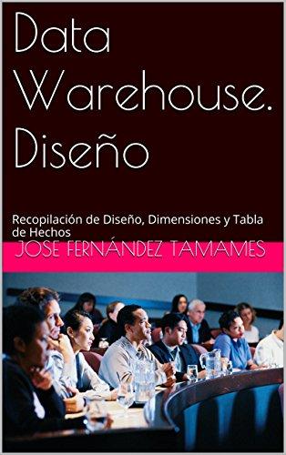 Data Warehouse: diseño, dimensiones y hechos: Recopilación de Diseño, Dimensiones y Tabla de Hechos (Spanish Edition) Pdf