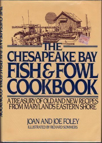 The Chesapeake Bay Fish and Fowl Cookbook: A Collection of Old and New Recipes from Maryland's Eastern - Seafood Chesapeake Bay