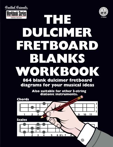 The Dulcimer Fretboard Blanks Workbook: 864 Blank Dulcimer Fretboard Diagrams for Your Musical Ideas (Fretted Friends Workbook Series)