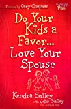 Do Your Kids a Favor... Love Your Spouse, Kendra Smiley and John Smiley, 0802469426