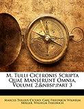 M. Tulli Ciceronis Scripta Quae Manserunt Omnia, Volume 3, part 4, Marcus Tullius Cicero and Carl Friedrich Wilhelm Müller, 1144452767