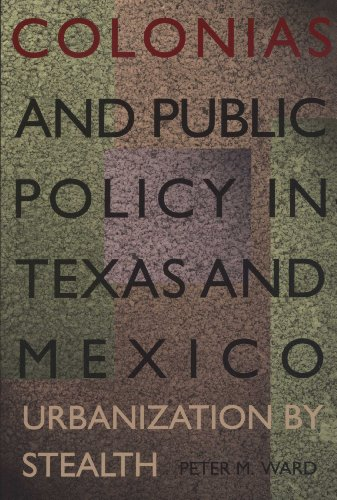 Colonias and Public Policy in Texas and Mexico: Urbanization by Stealth by [Ward,
