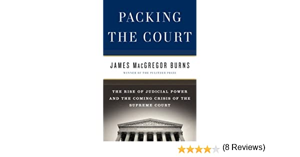 Packing the Court: The Rise of Judicial Power and the Coming Crisis of the Supreme Court: Amazon.es: Burns, James MacGregor: Libros en idiomas extranjeros