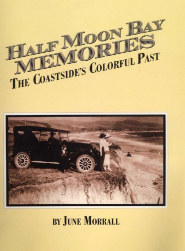 By June Morrall Half Moon Bay Memories: The Coastside's Colorful Past (1st First Edition) [Paperback]