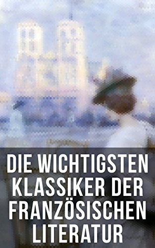 Die wichtigsten Klassiker der französischen Literatur: Die Elenden, Der Graf von Monte Christo, Die Kameliendame, Die Prinzessin von Clèves, Madame Bovary, ... Gefährliche Liebschaften... (German Edition)