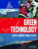 Green Technology: Earth-Friendly Innovations (In the News (Library))