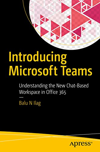 Introducing Microsoft Teams: Understanding the New Chat-Based Workspace in Office 365 (Microsoft Ebooks)