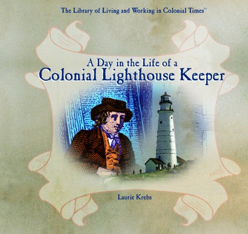 Day in the Life of a Colonial Lighthouse Keeper (The Library of Living and Working in Colonial Times)