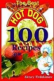 The Best Hot Dog 100 Recipes BW, Alexey Evdokimov, 1497569583
