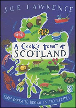 A Cook's Tour of Scotland: From Barra to Brora in 120 Recipes