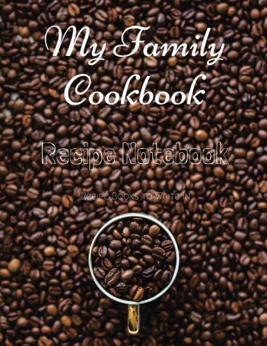 "My Family Cookbook Recipe Notebook Recipe Books to write in: My Family Cookbook Recipe Notebook Volume 16 - 100 pages 90 record pages for Blank Recipe ... 11"" - DIY Cookbook (Perfect Recipe Notebook) pdf"
