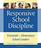 Responsive School Discipline: Essentials for Elementary School Leaders