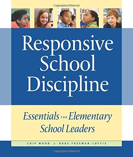 Responsive School Discipline: Essentials for Elementary School Leaders