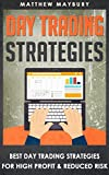 Day Trading: Strategies - Best Day Trading Strategies For High Profit & Reduced Risk (Day Trading, Day Trading For Beginner's, Day Trading Strategies Book 2)
